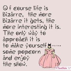 Life is bizarre