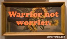 "Warrior not worrier.  27""x14.5"" (Screen print on print)  $SOLD  #jamesvictore"
