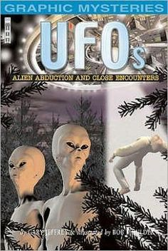 UFOs: Alien Abduction and Close Encounters, David West Children's Books,2006 Do UFO's really exist or are they a figment of our imaginations?Discover alien abduction and UFO's illustrated in picture strip.