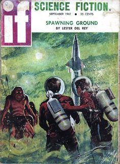 "scificovers:  ""If vol 11 no 4, September 1961. Cover by Paul E. Wenzel illustrating ""Spawning Ground"" by Lester Del Rey.  """