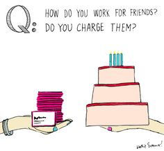 do you charge your friends when you do work for them?