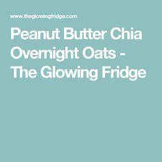 Peanut Butter Chia Overnight Oats - The Glowing Fridge