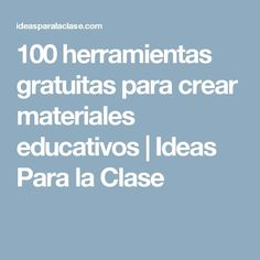 100 herramientas gratuitas para crear materiales educativos | Ideas Para la Clase Learning Websites, Learning Tools, Professor, Flipped Classroom, Teaching Aids, Community Manager, Music Education, Teaching English, English Teachers