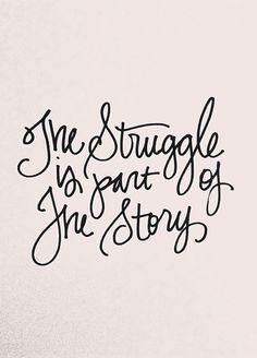 #inspiration: The struggle is part of the story