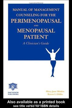 Manual of Management Counseling for the Perimenopausal and Menopausal Patient: A Clinician's Guide by Mary Jane Minkin, http://www.amazon.com/dp/1842141813/ref=cm_sw_r_pi_dp_kYSfsb0K96M3V
