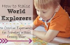 How to Raise World Explorers: 10 Creative Ways to Travel without Leaving Home