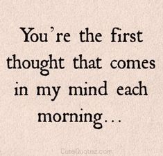 romantic morning quotes will express your lovely dovely emotions and most inspirational deep love quotes for him or her brings up all kinds of additional emotions in a cute way. Romantic Morning Quotes, Good Morning Quotes For Him, Love Quotes For Him Romantic, Good Morning Love, Love Quotes For Her, Love Yourself Quotes, Morning Sayings, Acting Quotes, Missing You Quotes For Him