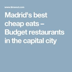 Madrid's best cheap eats – Budget restaurants in the capital city