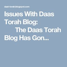 Issues With Daas Torah Blog:                        The Daas Torah Blog Has Gon...