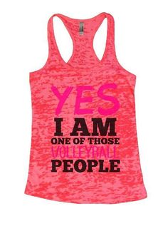 Yes I Am One Of Those Volleyball People Burnout Tank Top By BurnoutTankTops.com - 1329
