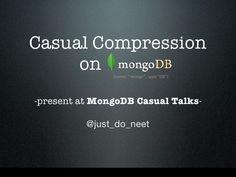 Casual Compression on MongoDB by moaikids, via Slideshare