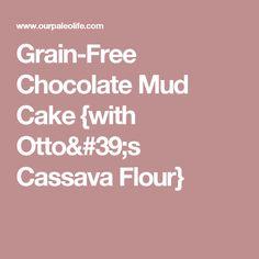 Grain-Free Chocolate Mud Cake {with Otto's Cassava Flour}