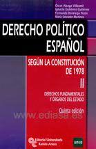 DERECHO POLÍTICO ESPAÑOL SEGÚN LA CONSTITUCIÓN DE 1978. VOLUMEN II. Óscar Alzaga Villaamil ... [et al.]. Localización: 342/ALZ/der 2