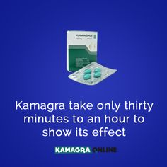 Kamagra take only thirty minutes to an hour to show its effect