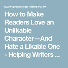 How to Make Readers Love an Unlikable Character—And Hate a Likable One - Helping Writers Become Authors