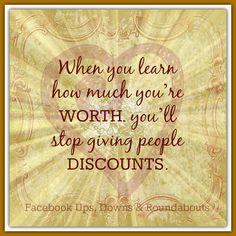 When you learn how much you're WORTH, you'll stop giving people DISCOUNTS.