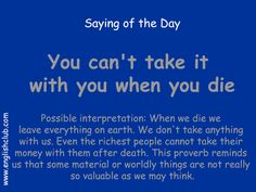 You can't take it with you when you die Learn English Grammar, English Idioms, English Vocabulary Words, English Phrases, Learning English, English Words, English Language, Saying Of The Day, Better Writing