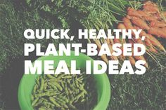 Quick, Healthy, Plant-based Meal Ideas