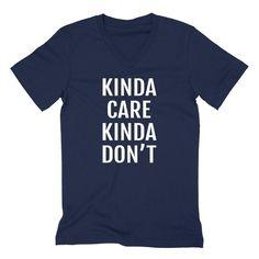 Kinda care kinda don't funny sarcastic sarcasm saying cool gift ideas for him for her  V Neck T Shirt