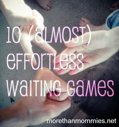 10 (Almost) Effortless Waiting Games For Your Kids  Good ideas in the comments, too. These are better than handing them the phone every time we go an appt.