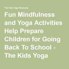 Fun Mindfulness and Yoga Activities Help Prepare Children for Going Back To School - The Kids Yoga Resource