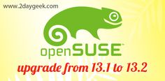 2dayGeek.com Linux Tips ! OpenSUSE Upgrades 13.1 to 13.2 . This guide shows how you can upgrade your OpenSUSE 13.1 desktop and server installations to OpenSUSE 13.2..For more details @ http://www.2daygeek.com/opensuse-upgrade-13-2/