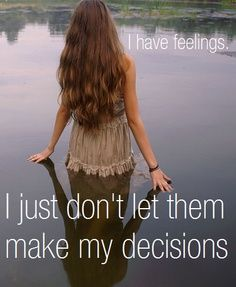 ISTJ I have feelings...I just don't let them make my decisions!
