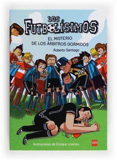 Los futbolísimos. El misterio de los árbitros dormidos - Roberto Santiago, Enrique Lorenzo. Biblionovedades marzo 2014