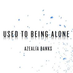 Baxando: Azealia Banks - Used To Being Alone