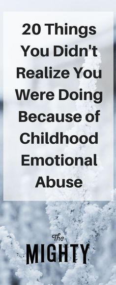 Things You Didn't Know You Were Doing Because of Child Emotional Abuse   The Mighty
