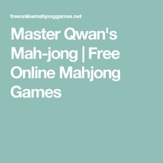 Master Qwan's Mah-jong | Free Online Mahjong Games