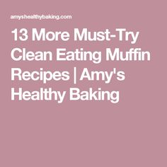 13 More Must-Try Clean Eating Muffin Recipes | Amy's Healthy Baking