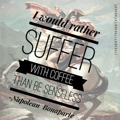 #coffee #iwouldrathersufferwithcoffee #napolean #ithoughtithoughtathought