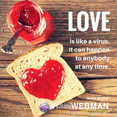 Love is like a virus. It can happen to anybody at any time. #love #IAMWEBMAN