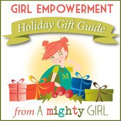 A Mighty Girl's 2013 Girl Empowerment Gift Guide. Visit the full guide at http://www.amightygirl.com/holiday-guide. Some VERY good gift ideas here.