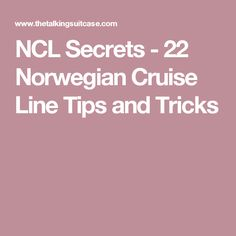 NCL Secrets - 22 Norwegian Cruise Line Tips and Tricks
