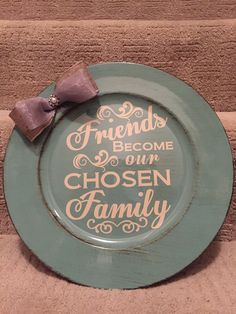 Friends become our chosen Family charger for display! Charger Plate Crafts, Charger Plates, Personalized Plates, Vinyl Gifts, Painted Plates, Craft Show Ideas, Plate Design, Silhouette Cameo Projects, Christmas Deco