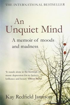 An Unquiet Mind: A Memoir of Moods and Madness, by Kay Redfield Jamison   31 Books That Will Help You Better Understand Mental Illness & Disorders