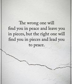 Positive Quotes : The wrong one will find you in peace and leave you in pieces. Positive Quotes : QUOTATION – Image : Quotes Of the day – Description … Top Quotes, Great Quotes, Quotes To Live By, Life Quotes, Fake Love Quotes, Unexpected Love Quotes, Thoughts And Quotes, At Peace Quotes, Im Me Quotes