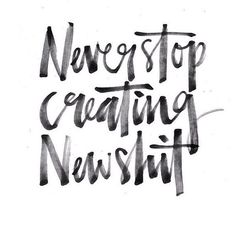 Never. Stop. Creating. #WordsToLiveBy #Quote #Create #Inspire