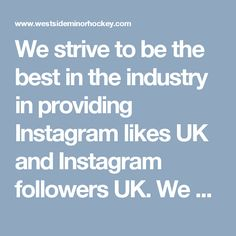 We strive to be the best in the industry in providing Instagram likes UK and Instagram followers UK. We stand by our commitment of providing high quality and cheap services while retaining fast delivery and good customer service. We also provide UK facebook likes and UK Twitter Followers.