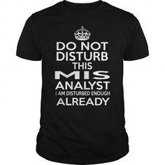 MIS ANALYST Do Not Disturb I Am Disturbed Enough Already T Shirts, Hoodies. Get it now ==► https://www.sunfrog.com/LifeStyle/MIS-ANALYST--DISTURB-T4-124501790-Black-Guys.html?57074 $22.99