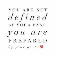 Your past prepares you, it does not define you ❤