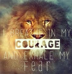 Courage & Fear