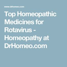Top Homeopathic Medicines for Rotavirus - Homeopathy at DrHomeo.com