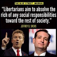 Libertarians and the rich:  Supporting selfish, greed at the expense of all of us..