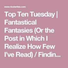 Top Ten Tuesday | Fantastical Fantasies (Or the Post in Which I Realize How Few I've Read) / Finding Wonderland | Where Stories Begin