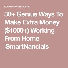 30+ Genius Ways To Make Extra Money ($1000+) Working From Home |SmartNancials