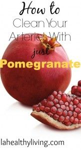 How to  Clean Your Arteries With just Pomegranate