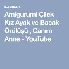 Amigurumi Çilek Kız Ayak ve Bacak Örülüşü , Canım Anne - YouTube